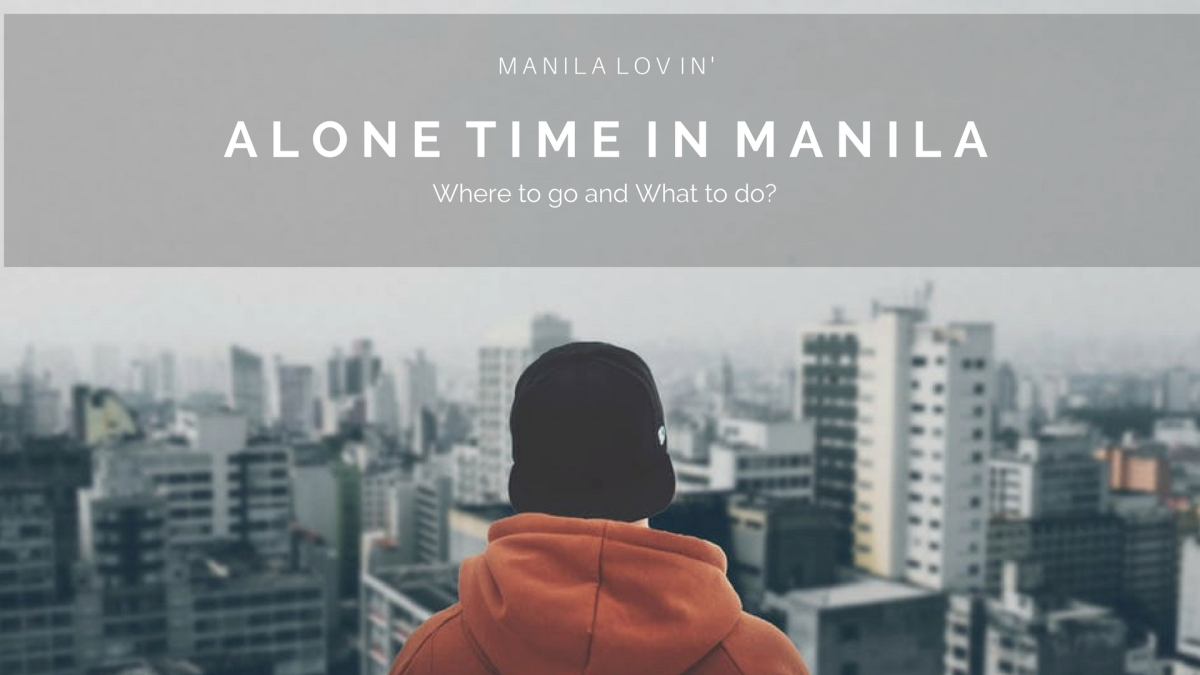 Alone Time in Manila -- Where To Go and What To Do